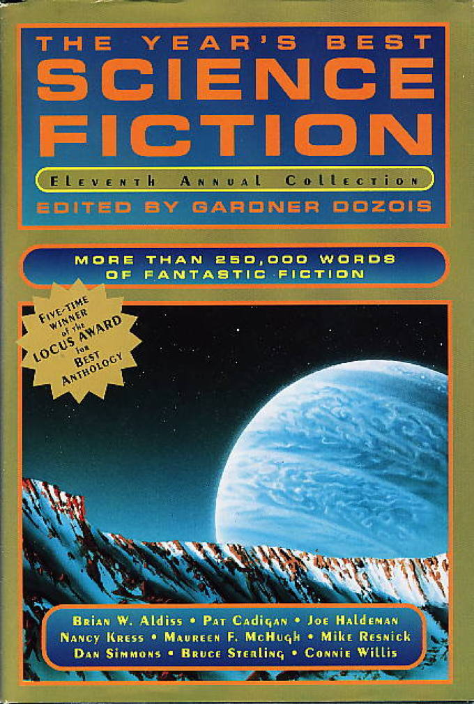 Book cover picture of [Anthology, signed] Dozois, Gardner (editor). Bruce Sterling, Connie Willis, Brian W. Aldiss, Joe Haldeman, Dan Simmons,  Nancy Kress, Don Webb,  Stephen Baxter, and others, contributors.) THE YEAR'S BEST SCIENCE FICTION: ELEVENTH (11th) ANNUAL COLLECTION.  New York: Bluejay Books, (1994.)