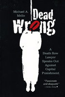 DEAD WRONG: Death Row Lawyer Speaks Out Against Capital Punishment. by Mello, Michael