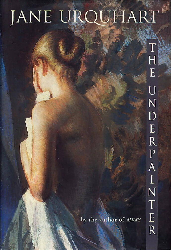 Book cover picture of Urquhart, Jane. THE UNDERPAINTER. Toronto: McClelland & Stewart, (1997.)
