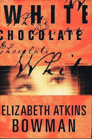 WHITE CHOCOLATE. by Bowman, Elizabeth Atkins.