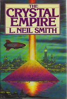 CRYSTAL EMPIRE. by Smith, L. Neil.