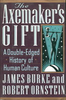 THE AXEMAKER'S GIFT: A Double-Edged History of Human Culture. by Burke, James and Robert Ornstein.