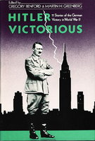 HITLER VICTORIOUS: Eleven Stories of the German Victory in WWII. by Benford, Gregory and Greenberg, Martin H., editors (Greg Bear and David Brin, signed.)
