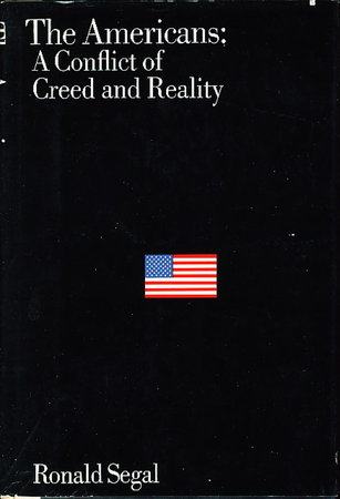 THE AMERICANS: A Conflict of Creed and Reality. by Segal, Ronald.