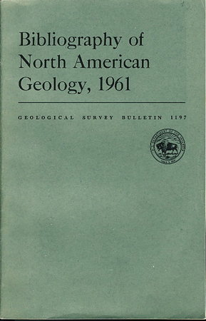 BIBLIOGRAPHY OF NORTH AMERICAN GEOLOGY, 1961: Geological Survey Bulletin 1197. by Nolan, Thomas B, Director, Geological Survey, US Department of the Interior.