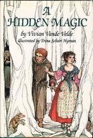 A HIDDEN MAGIC. by Velde, Vivian Vande (Illustrated by Trina Schart Hyman,)