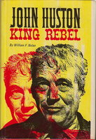 JOHN HUSTON: King Rebel. by [Huston, John] Nolan, William F