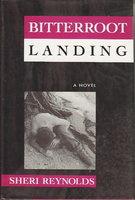 BITTERROOT LANDING. by Reynolds, Sheri.