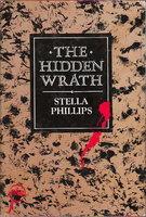 THE HIDDEN WRATH. by Phillips, Stella.