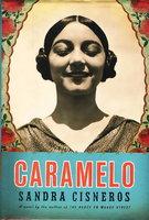 CARAMELO Or Puro Cuento. by Cisneros, Sandra.