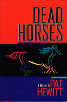 DEAD HORSES. by Hewitt, Pat.