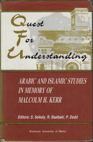 QUEST FOR UNDERSTANDING: Arabic and Islamic Studies in Memory of Malcolm H. Kerr. by [Kerr, Malcolm H., 1931 -1984] Seikaly, S.; R. Baalbaki, R. and P. Dodd, editors.