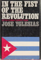 IN THE FIST OF THE REVOLUTION, Life in a Cuban Country Town. by Yglesias, Jose.