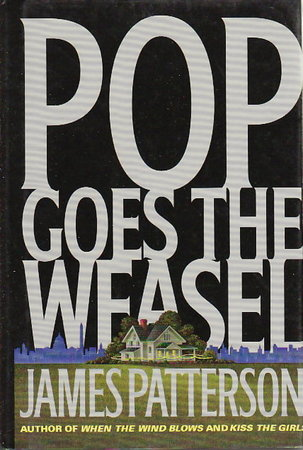 POP GOES THE WEASEL. by Patterson, James.