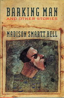 BARKING MAN AND OTHER STORIES. by Bell, Madison Smartt.
