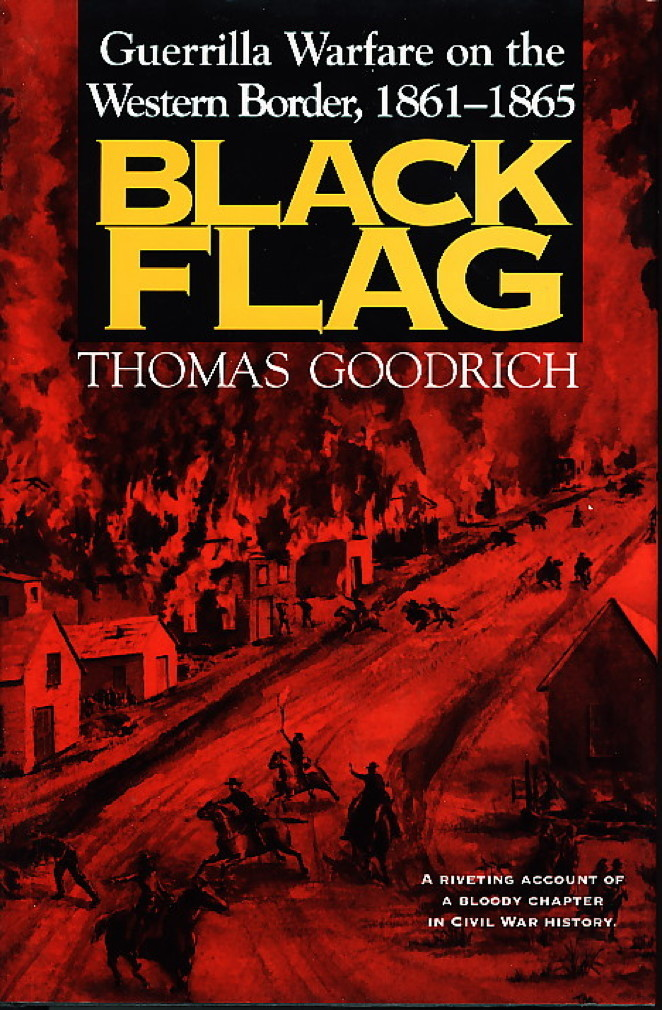 Book cover picture of Goodrich, Thomas. BLACK FLAG: Guerilla Warfare on the Western Border, 1861-1865. Bloomington, IN:  Indiana University Press, (1995.)