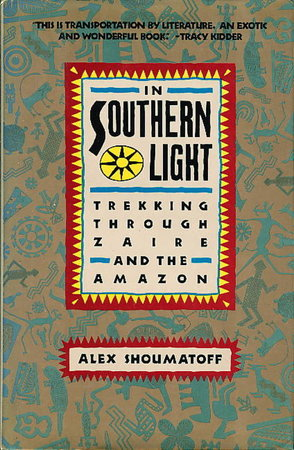 IN SOUTHERN LIGHT: Trekking Through Zaire and the Amazon. by Shoumatoff, Alex,