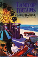 LAND OF DREAMS. by Blaylock, James P.