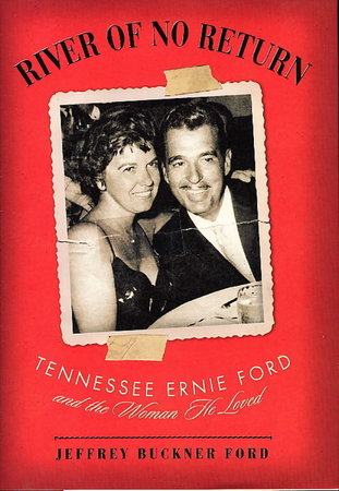 RIVER OF NO RETURN: Tennessee Ernie Ford and the Woman He Loved. by [Ford, Tennessee Ernie] Ford, Jerry Buckner