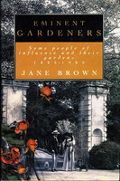 EMINENT GARDENERS: Some People Of Influence And Their Gardens 1880-1980. by Brown, Jane.