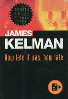 HOW LATE IT WAS, HOW LATE. by Kelman, James.