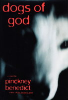 DOGS OF GOD by Benedict, Pinckney