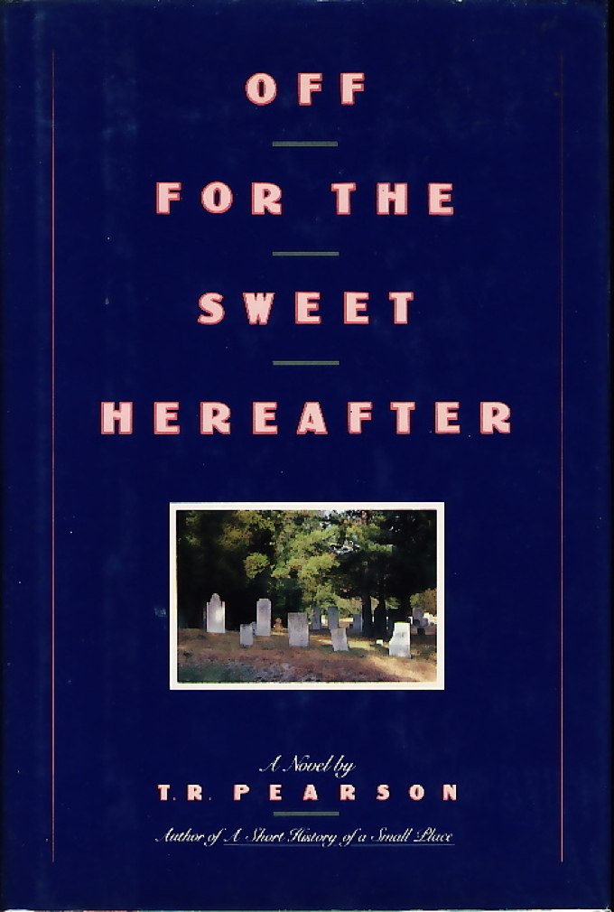 Book cover picture of Pearson, T. R. OFF FOR THE SWEET HEREAFTER. New York: Simon & Schuster, 1986.