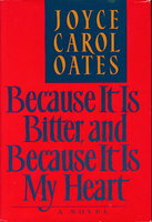 BECAUSE IT IS BITTER, AND BECAUSE IT IS MY HEART by Oates, Joyce Carol