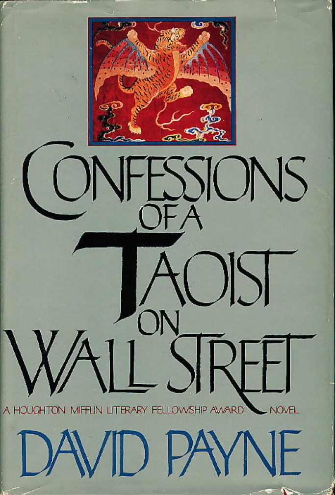 Book cover picture of Payne, David. CONFESSIONS OF A TAOIST ON WALL STREET: A Chinese American Romance. Boston: Houghton Mifflin, 1984.