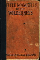 LITTLE MAMSELLE OF THE WILDERNESS. by Seaman, Augusta Huiell.