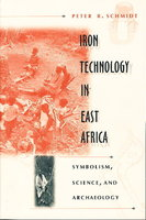 IRON TECHNOLOGY IN EAST AFRICA: Symbolism, Science, and Archaeology. by Schmidt, Peter R.