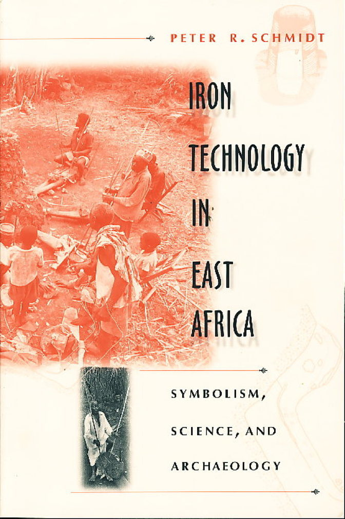 Book cover picture of Schmidt, Peter R. IRON TECHNOLOGY IN EAST AFRICA: Symbolism, Science, and Archaeology. Bloomington & Oxford: Indiana University Press & James Currey,  (1997.)