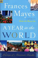 A YEAR IN THE WORLD: Journeys of a Passionate Traveller. by Mayes, Frances.
