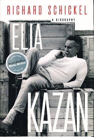 ELIA KAZAN: A Biography. by [Kazan, Elia.] Schickel, Richard.