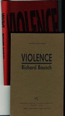 VIOLENCE: A Novel. by Bausch, Richard