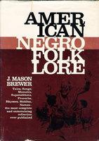 AMERICAN NEGRO FOLKLORE. by Brewer, J. Mason.