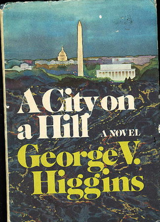 A CITY ON A HILL. by Higgins, George V.