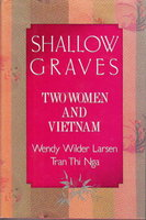 SHALLOW GRAVES: Two Women and Vietnam. by Larsen, Wendy Wilder, and Tran Thi Nga.
