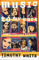 MUSIC TO MY EARS: THE BILLBOARD ESSAYS : PROFILES OF POPULAR MUSIC IN THE '90s. by White, Timothy