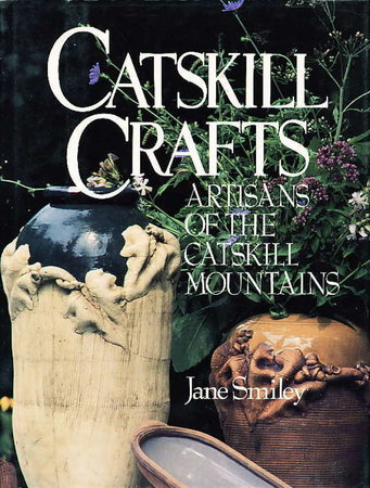 CATSKILL CRAFTS: Artisans of the Catskill Mountains. by Smiley, Jane.