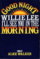 GOOD NIGHT WILLIE LEE, I'LL SEE YOU IN THE MORNING by Walker, Alice