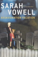 ASSASSINATION VACATION. by Vowell, Sarah.