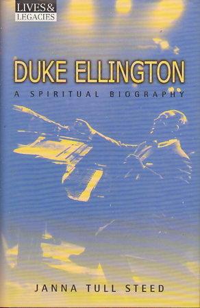 DUKE ELLINGTON: A Spiritual Biography. by [Ellington, Edward Kennedy 'Duke', 1899-1974] Steed, Janna Tull .