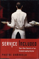 SERVICE INCLUDED: Four-Star Secrets of an Eavesdropping Waiter. by Damrosch, Phoebe.