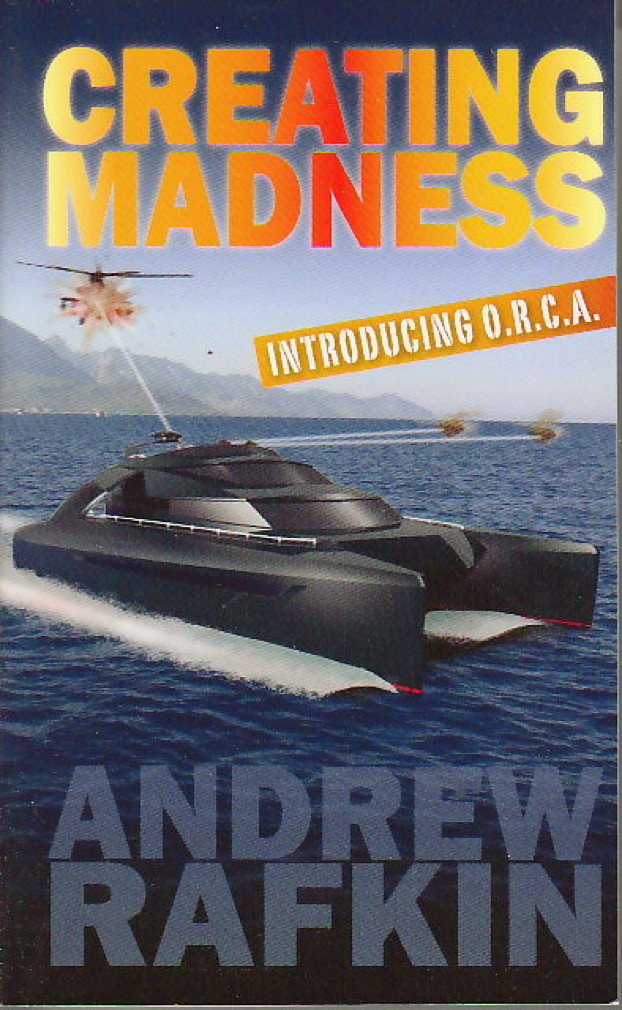 Book cover picture of Rafkin, Andrew J. CREATING MADNESS: Introducing O.R.C.A. Denver: Outskirts Press, (2007.)