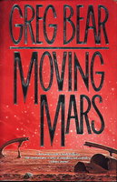 MOVING MARS. by Bear, Greg.
