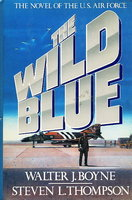 THE WILD BLUE : The Novel of the U.S. Air Force. by Boyne, Walter J. and Steven L..Thompson.