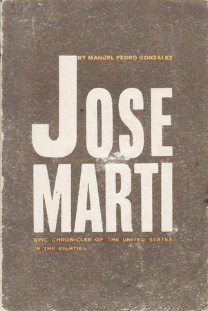 JOSE MARTI: Epic Chronicler of the United States in the Eighties. by [Marti, Jose] Gonz‡lez, Manuel Pedro
