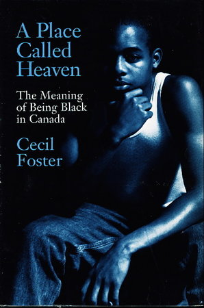 A PLACE CALLED HEAVEN: The Meaning of Being Black in Canada. by Foster, Cecil.