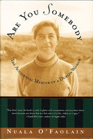ARE YOU SOMEBODY: The Accidental Memoir of a Dublin Woman. by O'Faolain, Nuala.